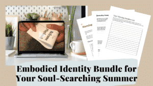 Embodied Identity Bundle for Your Soul-Searching Summer