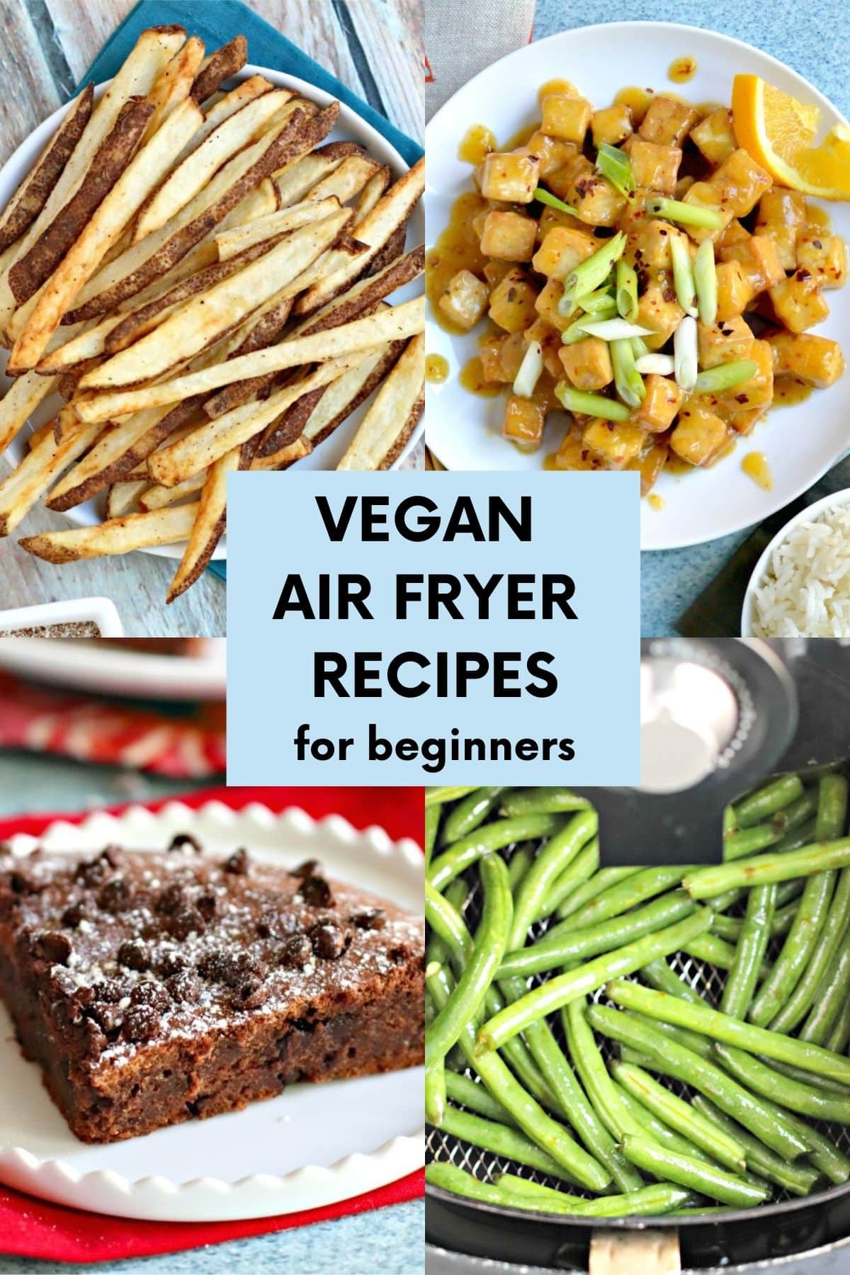 Collage of images of French fries, orange tofu, green beans in an air fryer basket, and a brownie